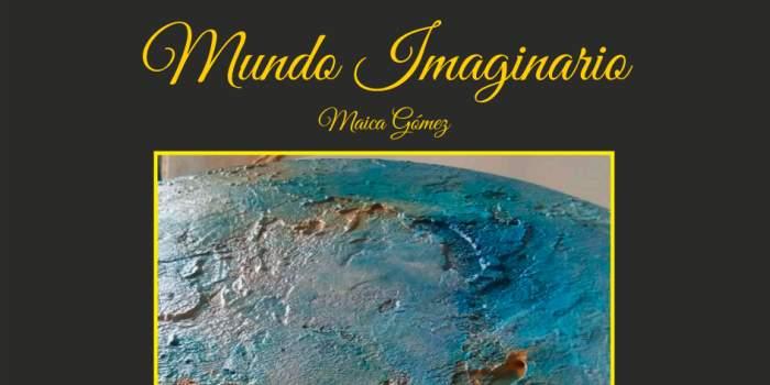 «Mundos Imaginarios» Maica Gómez
